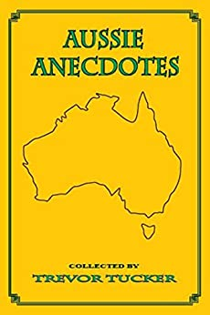 Aussie Anecdotes by [Trevor Tucker, Various Authors]