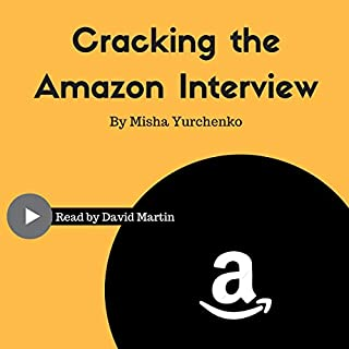 Cracking the Amazon Interview     A Step by Step Guide to Land the Job              By:                                                                                                                                 Misha Yurchenko                               Narrated by:                                                                                                                                 David K. Martin                      Length: 2 hrs and 5 mins     5 ratings     Overall 4.4