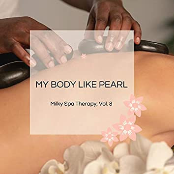 My Body Like Pearl - Milky Spa Therapy, Vol. 8