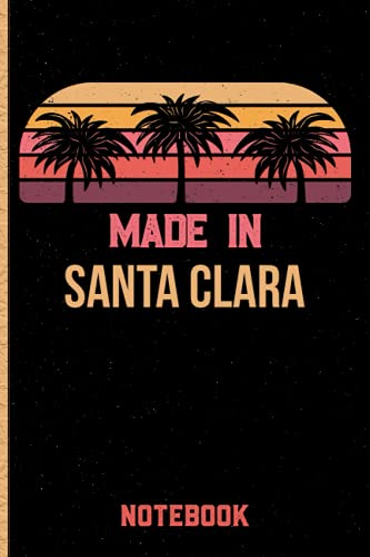 Made In Santa Clara Notebook: Santa Clara Gift Idea Lined Diary Notebook or Journal Vintage Beautiful Cover