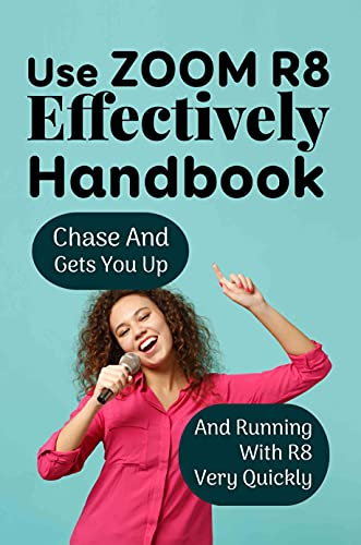 Use Zoom R8 Effectively Handbook: Chase And Gets You Up And Running With R8 Very Quickly: Zoom R8 User Guide (English Edition)