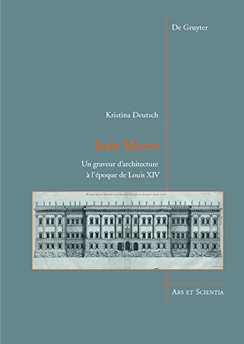 Jean Marot: Un graveur d\'architecture à l\'époque de Louis XIV (Ars et Scientia t. 12) (French Edition)