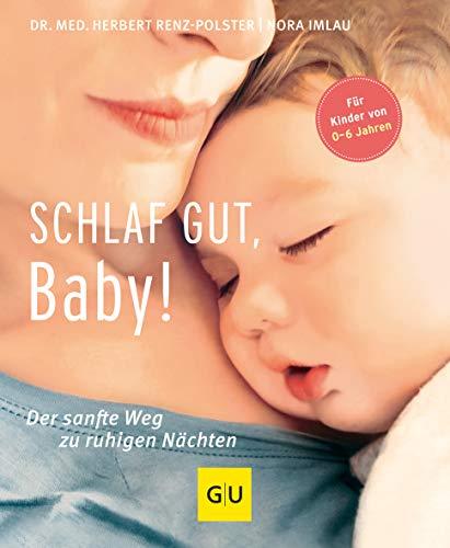 Renz-Polster, Herbert<br />Schlaf gut, Baby!: Der sanfte Weg zu ruhigen Nächten