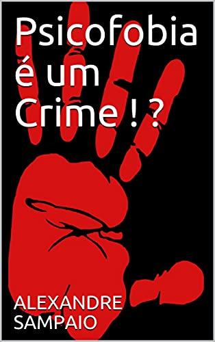 Psicofobia é um Crime ! ? (Portuguese Edition)