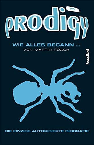 The Prodigy: Wie alles begann ... (Die einzige autorisierte Biografie)