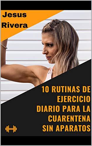 10 ejercicios diarios para la cuarentena sin aparatos : ejercicios efectivos y faciles de hacer en casa sin uso de aparatos