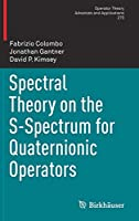 Spectral Theory on the S-Spectrum for Quaternionic Operators (Operator Theory: Advances and Applications (270))