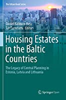 Housing Estates in the Baltic Countries: The Legacy of Central Planning in Estonia, Latvia and Lithuania (The Urban Book Series)