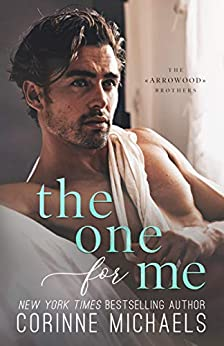 The One for Me (The Arrowood Brothers Book 3) by [Corinne Michaels]
