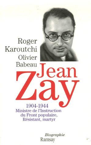 Jean Zay : 1904-1944 Ministre de l'Instruction du Front populaire, Résistant, martyr