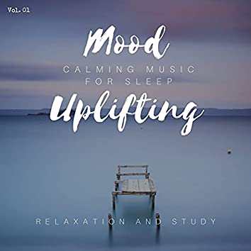 Mood Uplifting - Calming Music For Sleep, Relaxation And Study, Vol. 01