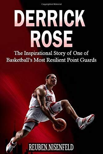 Derrick Rose: The Inspirational Story of One of Basketball's Most Resilient Point Guards