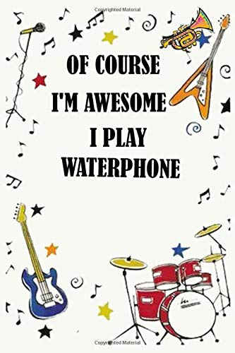 Of course i'm awesome i play WATERPHONE: Blank Lined Journal Notebook, Funny WATERPHONE Notebook, WATERPHONE notebook, WATERPHONE Journal, Ruled, ... for WATERPHONE lovers, WATERPHONE gifts