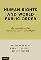 Human Rights and World Public Order: The Basic Policies of an International Law of Human Dignity