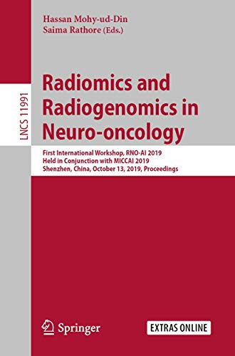 Compare Textbook Prices for Radiomics and Radiogenomics in Neuro-oncology: First International Workshop, RNO-AI 2019, Held in Conjunction with MICCAI 2019, Shenzhen, China, ... Lecture Notes in Computer Science 11991 1st ed. 2020 Edition ISBN 9783030401238 by Mohy-ud-Din, Hassan,Rathore, Saima