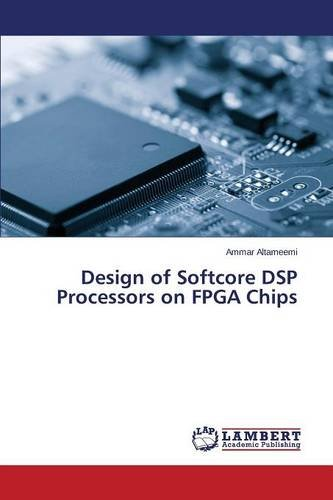 Design of Softcore DSP Processors on FPGA Chips