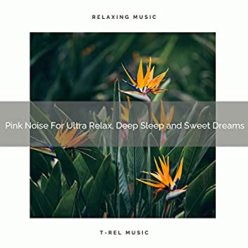 Pink Noise For Ultra Relax, Deep Sleep and Sweet Dreams