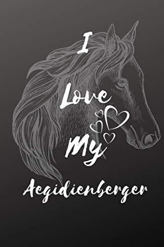 I Love My Aegidienberger Horse Notebook For Horse Lovers: Composition Notebook 6x9' Blank Lined Journal