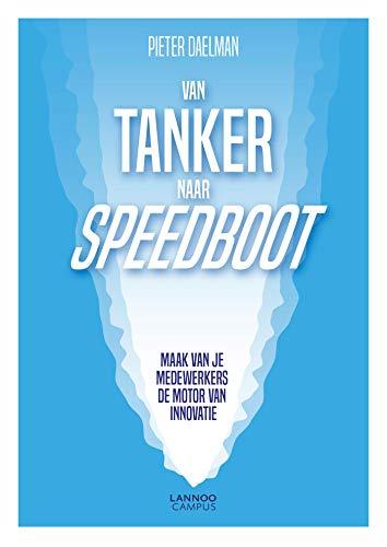 Van tanker naar speedboot: Maak van je medewerkers de motor van innovatie (Dutch Edition)