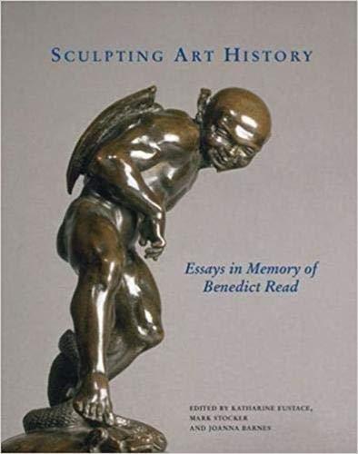 Sculpting Art History: Essays in Memory of Benedict Read