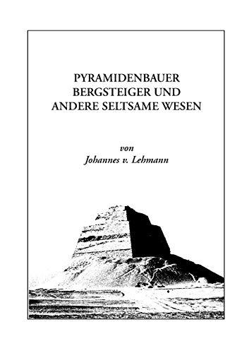 Pyramidenbauer, Bergsteiger und andere seltsame Wesen