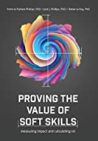 Proving the Value of Soft Skills: Measuring Impact and Calculating ROI Front Cover