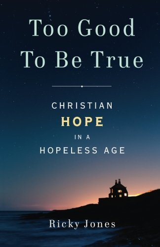 Too Good To Be True: Christian Hope in a Hopeless Age