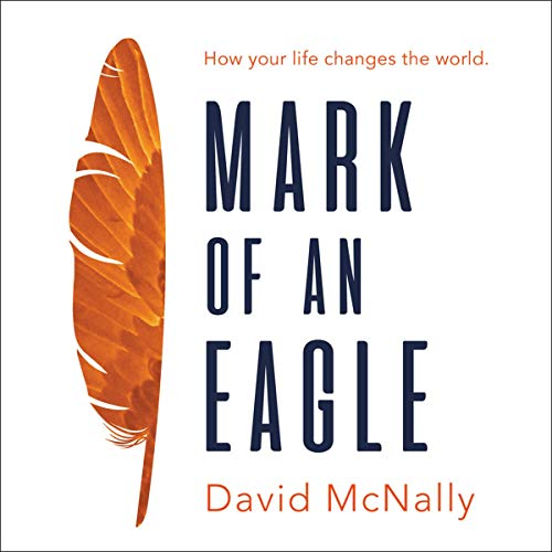 Mark of an Eagle: How Your Life Changes the World audiobook cover art