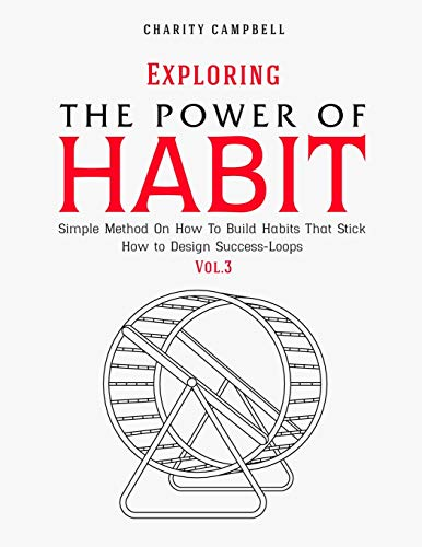 Exploring the Power of Habit: Simple Method On How To Build Habits That Stick - How to Design Success-Loops (Vol.3)