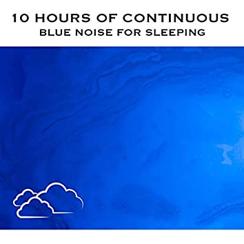 10 Hours of Continuous Blue Noise For Sleeping
