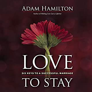 Love to Stay     Six Keys to a Successful Marriage              By:                                                                                                                                 Adam Hamilton                               Narrated by:                                                                                                                                 Greg Lockett                      Length: 4 hrs and 13 mins     Not rated yet     Overall 0.0