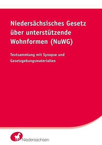 Niedersächsisches Gesetz über unterstützende Wohnformen (NuWG): Textsammlung mit Synopse und Gesetzgebungsmaterialien