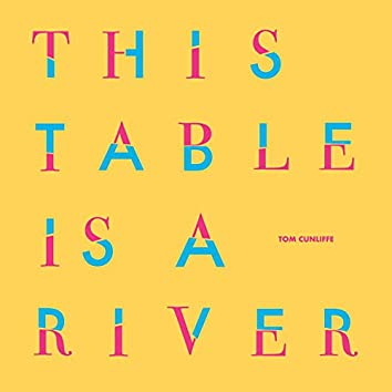 This Table Is a River