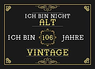 Ich Bin Nicht Alt Ich Bin 106 Jahre Vintage: 106. Geburtstag Gaestebuch - Andenkenbuch fuer Partygaeste zum Hinterlassen von Unterschriften und Wuenschen - 106 Jahre Vintage