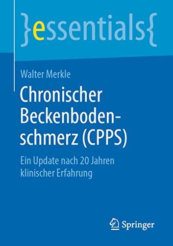 Chronischer Beckenbodenschmerz (CPPS): Ein Update nach 20 Jahren klinischer Erfahrung (essentials)