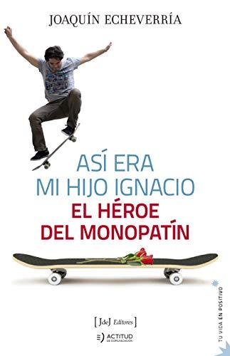 Así era mi hijo Ignacio: El héroe del monopatín: 7 (Tu vida en positivo)