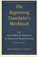 The Beginning Translator's Workbook: or the ABCs of French to English Translation by Michele H. Jones(2014-03-18)