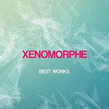 Xenomorphe Best Works