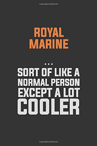 Royal Marine, Sort Of Like A Normal Person Except A Lot Cooler: Inspirational life quote blank lined Notebook 6x9 matte finish