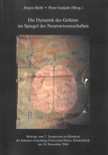 Die Dynamik des Gehirns im Spiegel der Neurowissenschaften: Beiträge zum 7. Symposion im Klinikum der Johannes Gutenberg-Universität Mainz, Kinderklinik, am 18. November 2006