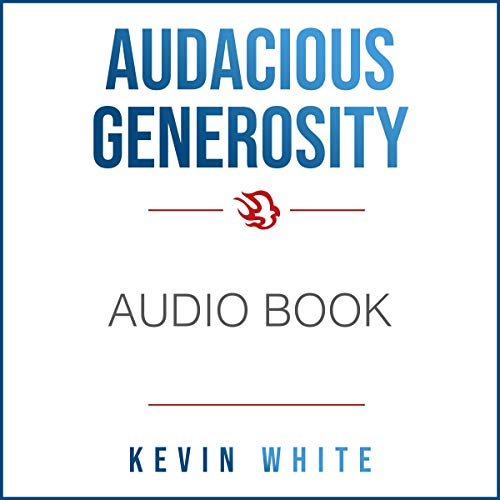 Audacious Generosity: How to Experience, Receive, and Give More Than You Ever Thought Possible