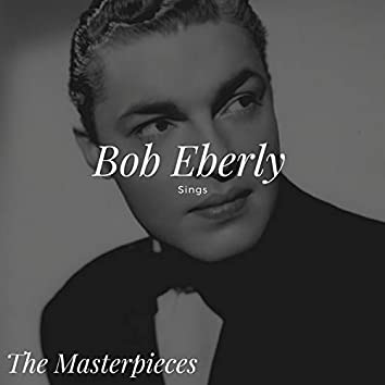 Bob Eberly Sings - The Masterpieces