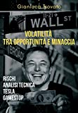 Volatilità tra opportunità e minaccia: Rischi, analisi tecnica, Tesla e Gamestop (Italian Edition)