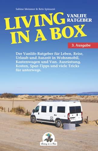 Living in a Box: Der Vanlife-Ratgeber für Leben, Reise, Urlaub und Auszeit in Wohnmobil, Kastenwagen und Van. Ausrüstung, Kosten, Spar-Tipps und viele Tricks für unterwegs.