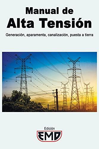 Manual de Alta Tensión: Generación, aparamenta, canalización, puesta a tierra