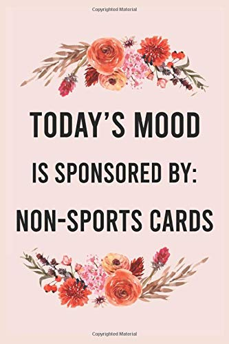 Compare Textbook Prices for Today's mood is sponsored by non-sports cards: funny notebook for women men, cute journal for writing, appreciation birthday christmas gift for non-sports cards lovers  ISBN 9798655357389 by Publishing, Ruby