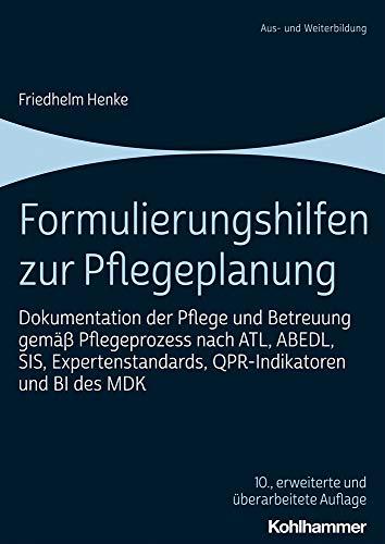 Formulierungshilfen zur Pflegeplanung: Dokumentation der Pflege und Betreuung gemäß Pflegeprozess nach ATL, ABEDL, SIS, Expertenstandards, QPR-Indikatoren und BI des MDK