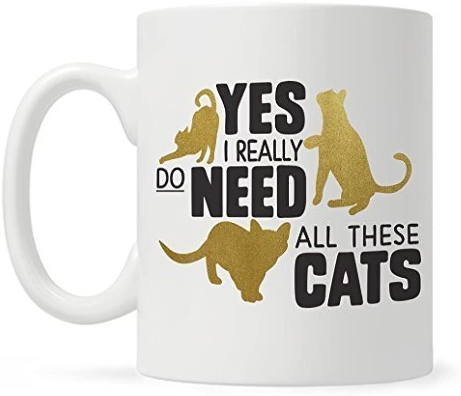 Funny Cat Coffee Mug Cat Lady Mug Cat Lover Mug Gift Yes I Really Do Need All These Cats Mug