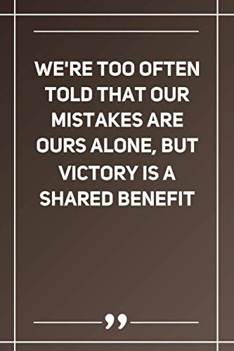 We'Re Too Often Told That Our Mistakes Are Ours Alone, But Victory Is A Shared Benefit: Wide Ruled Lined Paper Notebook | Gradient Color - 6 x 9 Inches (Soft Glossy Cover)
