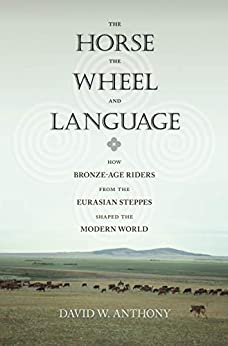 The Horse, the Wheel, and Language: How Bronze-Age Riders from the Eurasian Steppes Shaped the Modern World (English Edition) par [David W. Anthony]